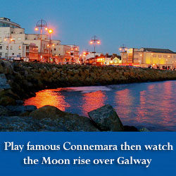 Play famous Connemara then watch the Moon rise over Galway