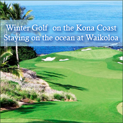 Winter Golf on the Kona Coast Staying on the ocean at Waikoloa